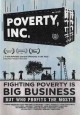 Poverty, Inc. : fighting poverty is big business, but who profits the most?