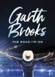 Garth Brooks : the road I