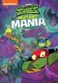 Rise of the Teenage Mutant Ninja Turtles. Mutant mania