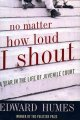 Book cover of No Matter How Loud I Shout: A Year in the Life of Juvenile Court