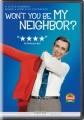 Won't you be my neighbor? [videorecording (DVD)]
