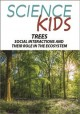 Science kids. Trees : social interactions and their role in the ecosystem.