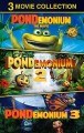 Pondemonium the movie ; Pondemonium 2 ; Pondemonium 3