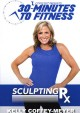 30 minutes to fitness. Sculpting Rx.