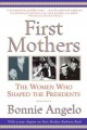First Mothers the women who shaped the presidents