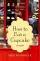How to eat a cupcake : a novel