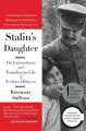 Stalin's daughter : the extraordinary and tumultuous life of Svetlana Alliluyeva