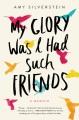 My glory was I had such friends : a memoir
