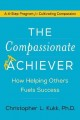 The compassionate achiever : how helping others fuels success
