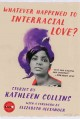 Whatever happened to interracial love? : stories