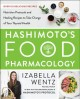 Hashimoto's food pharmacology : nutrition protocols and healing recipes to take charge of your thyroid health