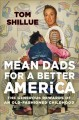 Mean dads for a better America : the generous rewards of an old-fashioned childhood