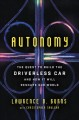 AUTONOMY : THE QUEST TO BUILD THE DRIVERLESS CAR AND HOW IT WILL RESHAPE OUR WORLD