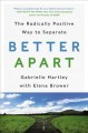 Better apart : the radically positive way to separate