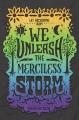 We unleash the merciless storm