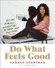 Do what feels good : recipes, remedies, and routines to treat your body right