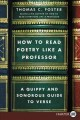 How to read poetry like a professor : a quippy and sonorous guide to verse