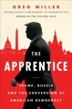 The apprentice : Trump, Russia and the subversion of American democracy