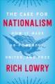 The case for nationalism : how it made us powerful, united, and free