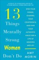 13 things mentally strong women don't do : own your power, channel your confidence, and find your authentic voice for a life of meaning and joy