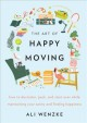 The art of happy moving : how to declutter, pack, and start over while maintaining your sanity and finding happiness