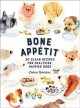 Bone appetit : 50 clean recipes for healthier, happier dogs