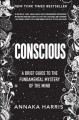 Conscious : a brief guide to the fundamental mystery of the mind