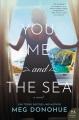 You, me, and the sea : a novel