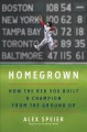 HOMEGROWN : HOW THE RED SOX BUILT A CHAMPION FROM THE GROUND UP