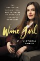 Wine Girl The Obstacles, Humiliations, and Triumphs of America