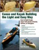 Canoe and kayak building the light and easy way : how to build tough, super-safe boats in Kevlar, carbon, or fiberglass