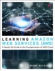 Learning Amazon Web Services (AWS) : a hands-on guide to the fundamentals of AWS cloud