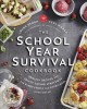 The school year survival cookbook : healthy recipes and sanity-saving strategies for every family and every meal (even snacks)