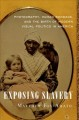 Exposing slavery : photography, human bondage, and the birth of modern visual politics in America