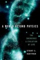 A world beyond physics : the emergence and evolution of life