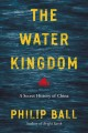 The water kingdom : a secret history of China