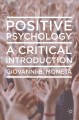 Positive psychology : a critical introduction