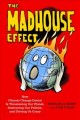 The madhouse effect : how climate change denial is threatening our planet, destroying our politics, and driving us crazy