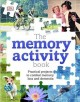 The memory activity book : practical projects to help with memory loss and dementia