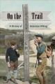 On the trail : a history of American hiking