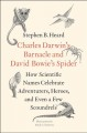 Charles Darwin's barnacle and David Bowie's spider : how scientific names celebrate adventurers, heroes, and even a few scoundrels