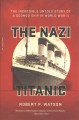 The Nazi Titanic : the incredible untold story of a doomed ship in World War II