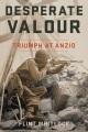 Desperate valour : triumph at Anzio