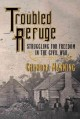Troubled refuge : struggling for freedom in the Civil War