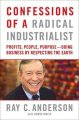 Confessions of a radical industrialist : profits, people, purpose--doing business by respecting the earth