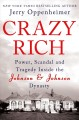 Crazy rich : power, scandal, and tragedy inside the Johnson & Johnson dynasty