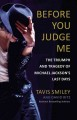 Before you judge me : the triumph and tragedy of Michael Jackson