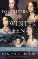DAUGHTERS OF THE WINTER QUEEN : FOUR REMARKABLE SISTERS, THE CROWN OF BOHEMIA, AND THE ENDURING LEGACY OF MARY, QUEEN OF SCOTS