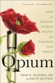 Opium : how an ancient flower shaped and poisoned our world