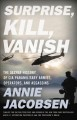 SURPRISE, KILL, VANISH : THE SECRET HISTORY OF CIA PARAMILITARY ARMIES, OPERATORS, AND ASSASSINS